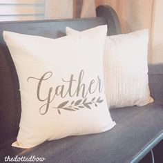 Gather Farmhouse Pillow by thedottedbow on Etsy https://www.etsy.com/listing/285733345/gather-farmhouse-pillow