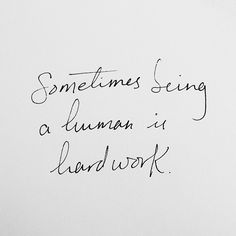 """""""Sometimes just being a human is hard work. How on earth are we supposed to deal with being Special on top of that?"""" -SF"""