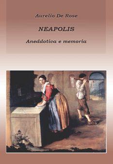 """Storie di una Napoli """"viva"""" costellata d'eventi, personaggi, fatti di cronaca e curiosità, spesso anche velati da vere o false leggende. Piccole """"cotes de l'istoire"""""""