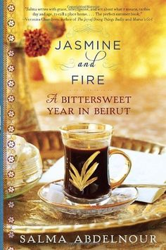 Jasmine and fire: A bittersweet year in Beirut by Salma Abdelnour