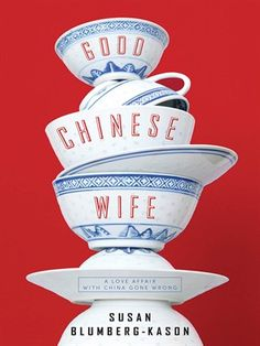 Good Chinese Wife: A Love Affair with China Gone Wrong eBook: Susan Blumberg-Kason: Kindle Store Book Cover Design, Book Design, Wife Affair, Chinese Book, Chinese Man, Gone Wrong, Beautiful Book Covers, Book Jacket, Chinese Culture