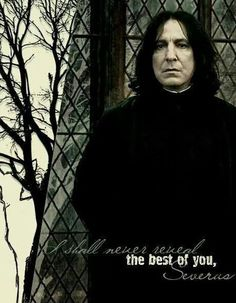 Severus Snape one of my favorite characters in the Harry potter series Rogue Harry Potter, Harry Potter Severus Snape, Alan Rickman Severus Snape, Harry Potter Quotes, Harry Potter Love, Harry Potter World, Harry Potter Characters, Citation Harry Potter, Snape Quotes