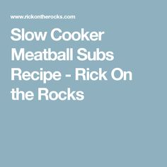 Slow Cooker Meatball Subs Recipe - Rick On the Rocks