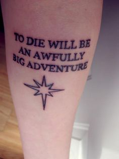 To die will be an awfully big adventure tattoo on arm