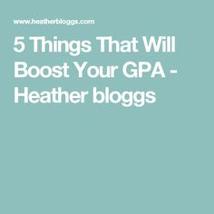 5 Things That Will Boost Your GPA - Heather bloggs 5 Things, About Me Blog