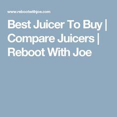 Best Juicer To Buy   Compare Juicers   Reboot With Joe
