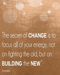 The secret of chanes is to focus all your energy, not on fighting the old, but on building the new. {free printable}
