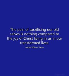 A W Tozer: nothing compared to the joy of Christ living in us