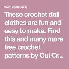 These crochet doll clothes are fun and easy to make. Find this and many more free crochet patterns by Oui Crochet.