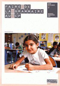 Françoise Picot - Faire de la grammaire au CP.  https://hip.univ-orleans.fr/ipac20/ipac.jsp?session=14Q8699G519C3.1125&profile=scd&source=~!la_source&view=subscriptionsummary&uri=full=3100001~!597785~!0&ri=4&aspect=subtab48&menu=search&ipp=25&spp=20&staffonly=&term=Faire+de+la+grammaire+au+CP&index=.GK&uindex=&aspect=subtab48&menu=search&ri=4