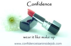 Confidence is one of the keys to living the life of your dreams. Don't leave home without it.