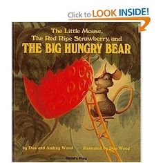 A classic from my childhood: The Little Mouse, the Red Ripe Strawberry, and the Big Hungry Bear, Don and Audrey Wood