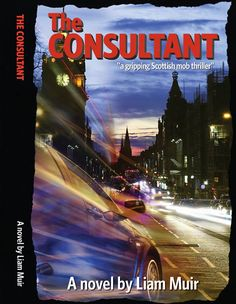 The Consultant, Liam Muir's first novel, The Consultant, follows the misadventures of charming but naïve accountant Ian MacLeod as he is forced to go up against the Glaswegian Mafia in this page turning action adventure.