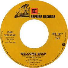 "John Sebastian's ""Welcome Back"", the theme song from ""Welcome Back Kotter"" - great old sitcom, catchy tune. What's not to like?"