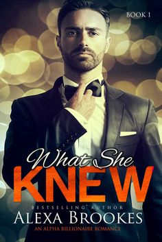 What She KNEW (What She Knew, Book One) (An Alpha Billionaire Romance)