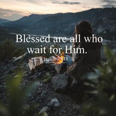 Therefore the LORD longs to be gracious to you, And therefore He waits on high to have compassion on you. For the LORD is a God of justice; Blessed are all who wait for him! Isaiah 30:18 We may find it difficult to comprehend that waiting could be a...