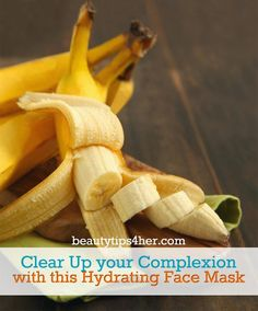 Clear Up your Complexion with This Hydrating Banana Face Mask | Beauty and MakeUp Tips