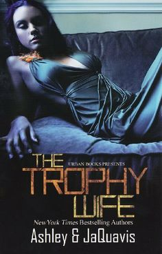 Trophy Wife by Ashley and JaQuavis, http://www.amazon.com/gp/product/1601622767/ref=cm_sw_r_pi_alp_7Vqmqb1ET8B2J