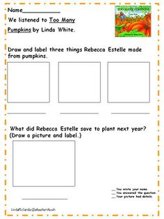Literacy Activity: I will create or copy this worksheet after reading Too Many Pumpkins by Linda White to access if they were listening or not.