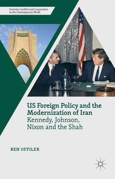 US Foreign Policy and the Modernization of Iran: Kennedy Johnson Nixon and the Shah