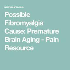 Possible Fibromyalgia Cause: Premature Brain Aging - Pain Resource