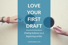 Love Your First Draft: Finding Balance for Beginning Writers | Mandy Wallace