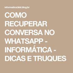 COMO RECUPERAR CONVERSA NO WHATSAPP - INFORMÁTICA - DICAS E TRUQUES