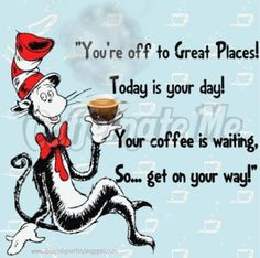 DesignByNettis:  ☺ Youre off to GREAT PLACES... TODAY is YOUR DAY ... #coffeequotes