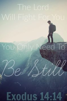 The Lord Will Fight For You. You Only Need To Be Still. Exodus 14:14