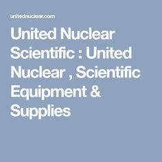 United Nuclear Scientific : United Nuclear , Scientific Equipment & Supplies