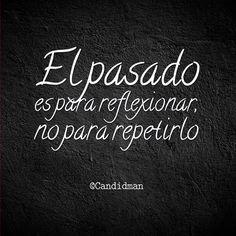 """""""El #Pasado es para #Reflexionar, no para repetirlo"""". @candidman #Frases #Motivacionales"""