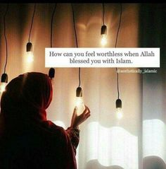 """""""How can you feel worthless when Allah blessed you with Islam. Islamic Qoutes, Islamic Teachings, Muslim Quotes, Religious Quotes, Hijab Quotes, Arabic Quotes, Islamic Phrases, Hadith, Alhamdulillah"""