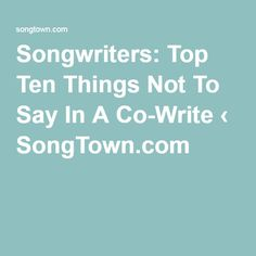 Songwriters: Top Ten Things Not To Say In A Co-Write ‹ SongTown.com