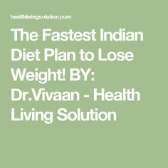 The Fastest Indian Diet Plan to Lose Weight! BY: Dr.Vivaan - Health Living Solution
