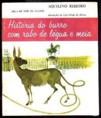 """(Arca de Noé, III classe; 6)  """"História do burro com rabo de légua e meia"""" / Aquilino Ribeiro; Ilustrações de Luís Filipe de Abreu.Livraria Bertrand. 1976. (1962)"""