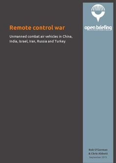 Remote control war: Unmanned combat air vehicles in China, India, Iran, Israel, Russia and Turkey