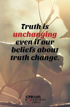 Truth is an unchanging constant.