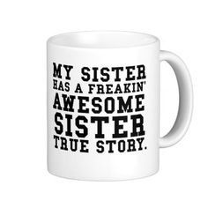 My Sister Has Freakin Awesome Sister True by TalkieAboutCoffee