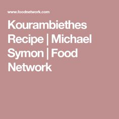 Kourambiethes Recipe   Michael Symon   Food Network