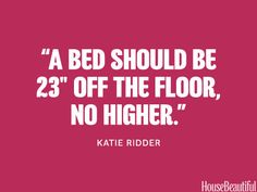Interior Designer Secrets - bed height (higher allows for better storage though!)