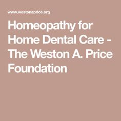 Homeopathy for Home Dental Care - The Weston A. Price Foundation