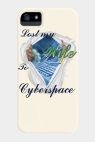 I lost my wife to Cyberspace Cell Phone Covers, Phone Cases, Losing Me, Lost, Art Prints, Shopping, Design, Art Impressions
