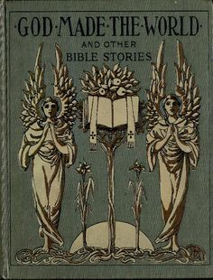 God Made the World: a Collection of Bible Stories in Words of Easy Reading for Little Children by Pollard, Josephine, 1834-1892 Publisher: Werner Company  Place of Publication: Akron OH, New York, Chicago 1899