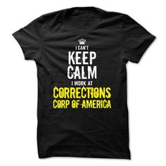 I Love Last chance - I Cant Keep Calm, I Work At CORRECTIONS CORP OF AMERICA Shirts & Tees