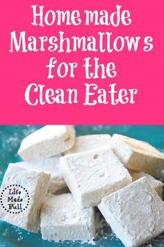 Homemade marshmallows for the clean eater!