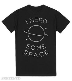 I Need Some Space | I don't need you, I have the Internet. Now give me some space so I can peer into the universe. #Skreened