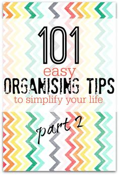 101 easy organising tips - why not simplify your life today by picking one of these tips and making life easier - which tip will you choose?