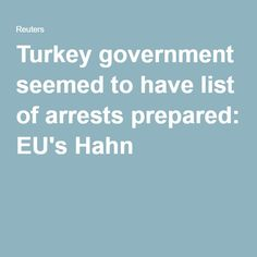 Turkey government seemed to have list of arrests prepared: EU's Hahn