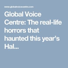 Global Voice Centre: The real-life horrors that haunted this year's Hal...
