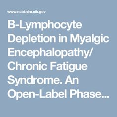 B-Lymphocyte Depletion in Myalgic Encephalopathy/ Chronic Fatigue Syndrome. An Open-Label Phase II Study with Rituximab Maintenance Treatment https://www.ncbi.nlm.nih.gov/pmc/articles/PMC4488509/
